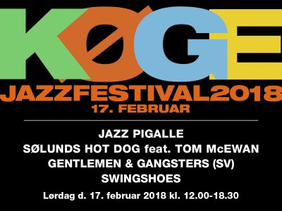 Køge Jazzfestival lørdag d. 17. februar 2018 kl. 12.00 18.30 - med JAZZ PIGALLE, SØLUNDS HOT DOG feat. TOM McEWAN, GENTLEMEN & GANGSTERS (SV) og SWINGSHOES