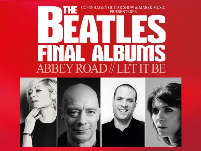 The Final Albums - Abbey Road & Let It Be. Danske topkunstnere hylder og fortolker The Beatles på Musikforeningen Bygningen lørdag d. 3. oktober